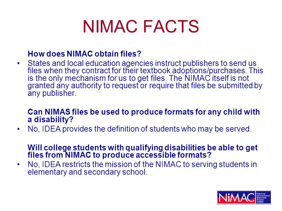 NIMAC FACTS How does NIMAC obtain files? States and local education agencies instruct publishers to send us files when they contract for their textboo