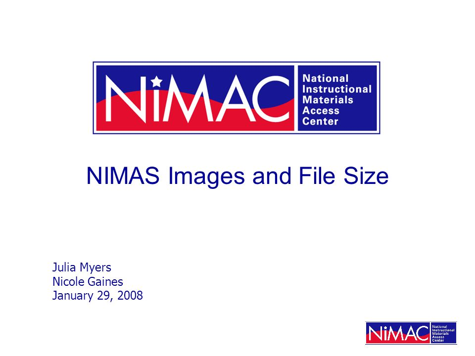 NIMAS Images and File Size Julia Myers Nicole Gaines January 29, 2008