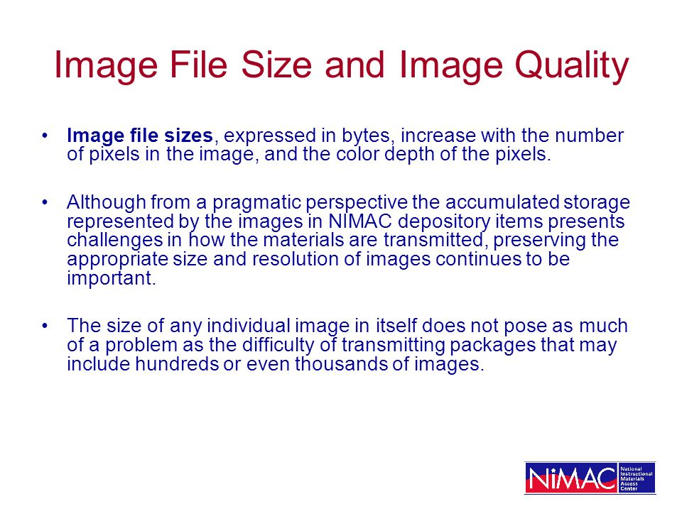 Image File Size and Image Quality Image file sizes, expressed in bytes, increase with the number of pixels in the image, and the color depth of the pi