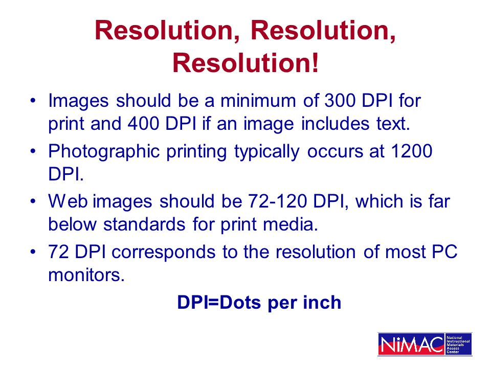 Resolution, Resolution, Resolution! Images should be a minimum of 300 DPI for print and 400 DPI if an image includes text. Photographic printing typic