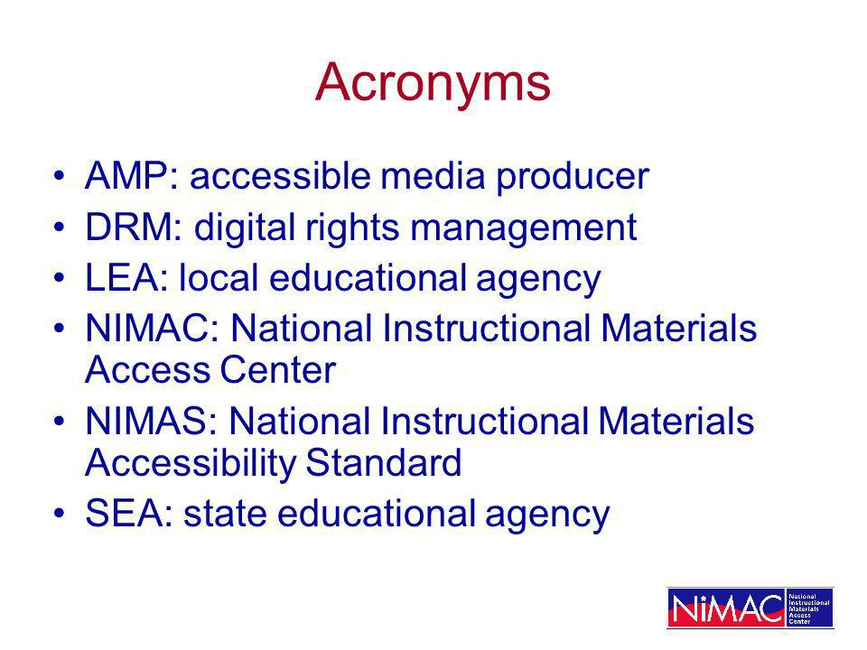Acronyms AMP: accessible media producer DRM: digital rights management LEA: local educational agency NIMAC: National Instructional Materials Access Center NIMAS: National Instructional Materials Accessibility Standard SEA: state educational agency