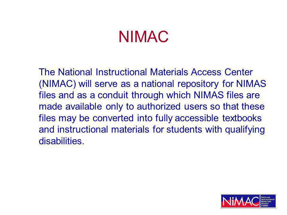 NIMAC The National Instructional Materials Access Center (NIMAC) will serve as a national repository for NIMAS files and as a conduit through which NI
