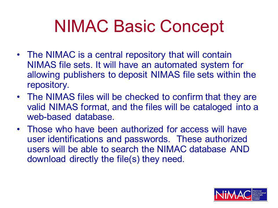 NIMAC Basic Concept The NIMAC is a central repository that will contain NIMAS file sets. It will have an automated system for allowing publishers to d