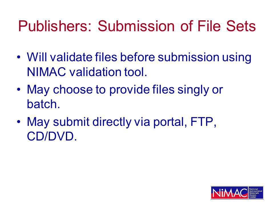 Publishers: Submission of File Sets Will validate files before submission using NIMAC validation tool.