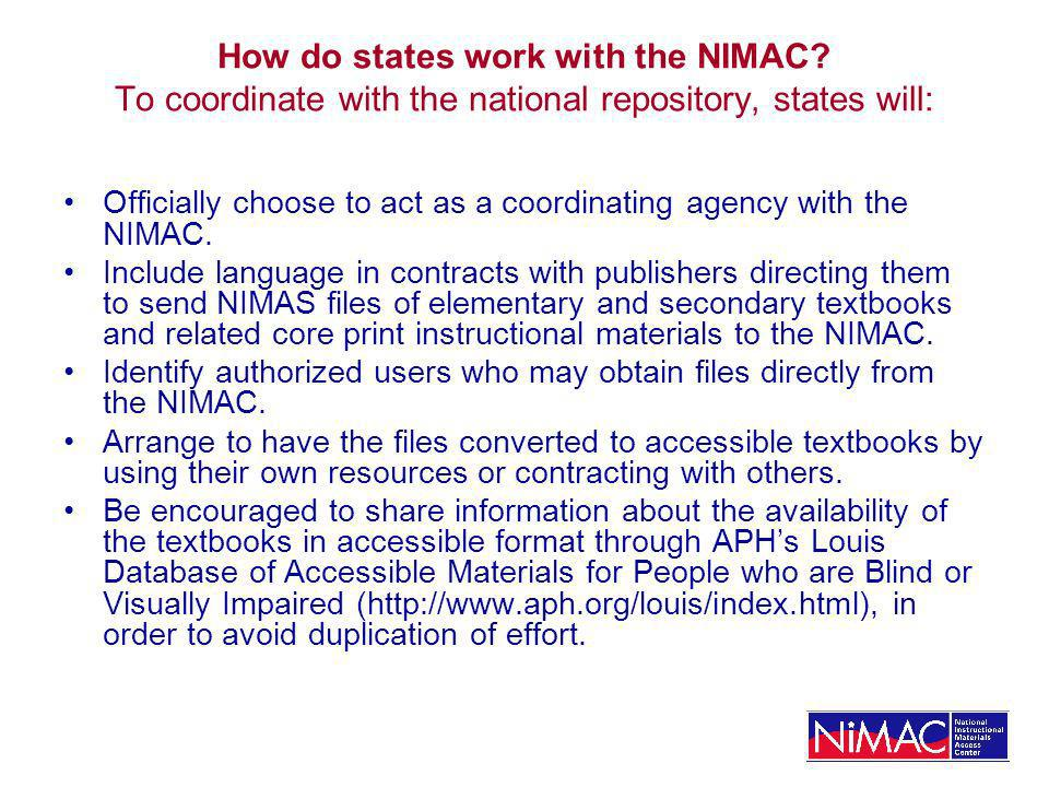 How do states work with the NIMAC? To coordinate with the national repository, states will: Officially choose to act as a coordinating agency with the