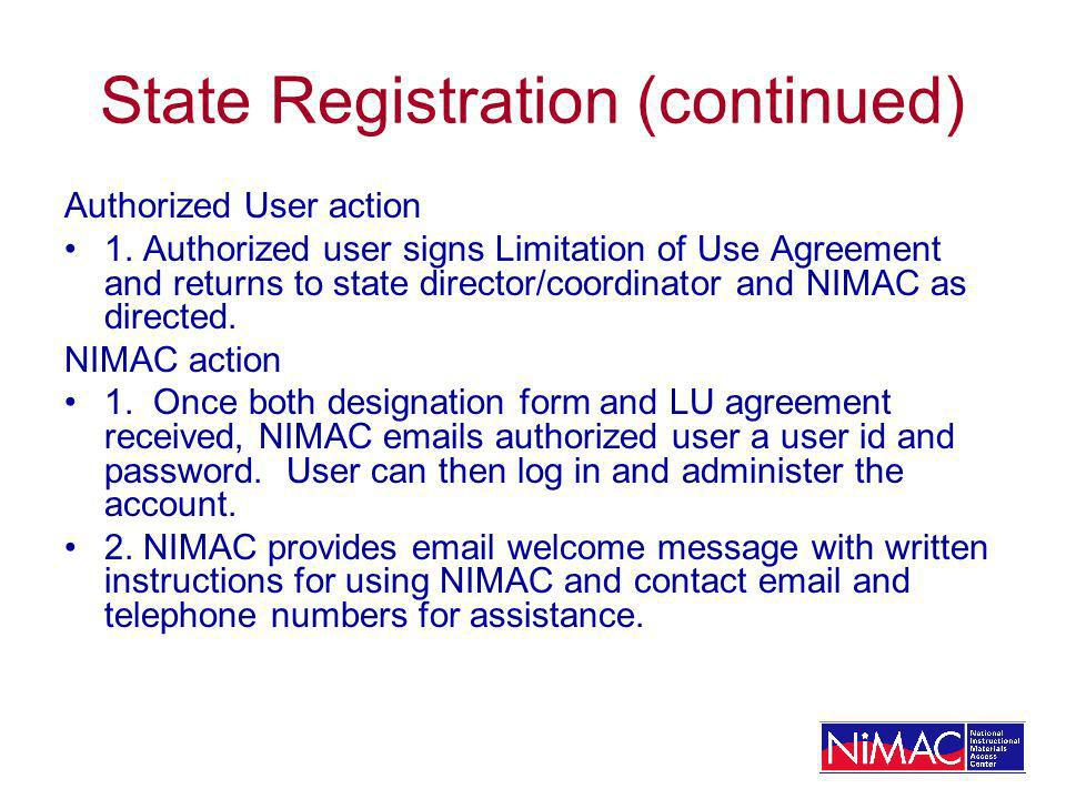 State Registration (continued) Authorized User action 1. Authorized user signs Limitation of Use Agreement and returns to state director/coordinator a