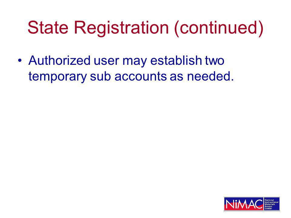 State Registration (continued) Authorized user may establish two temporary sub accounts as needed.