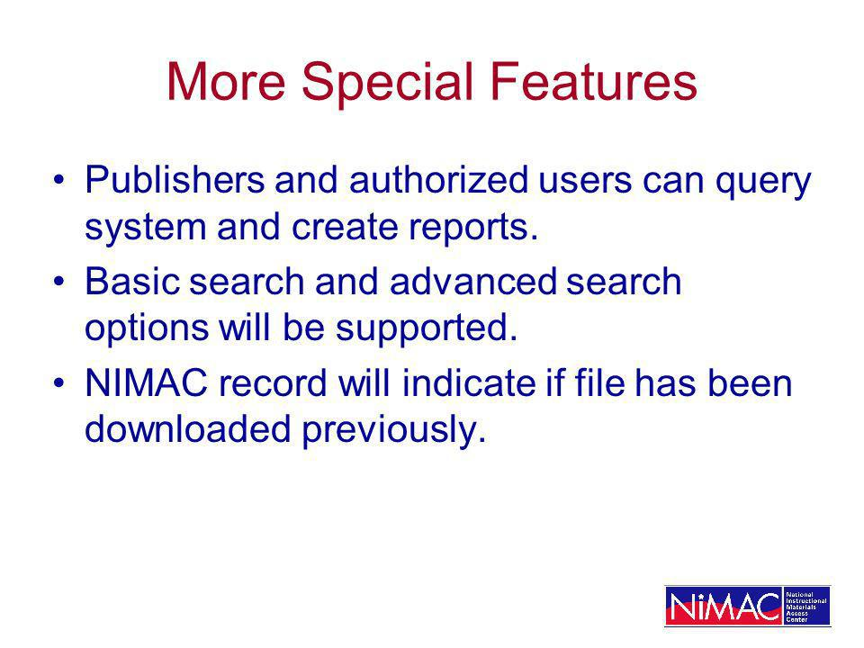 More Special Features Publishers and authorized users can query system and create reports.