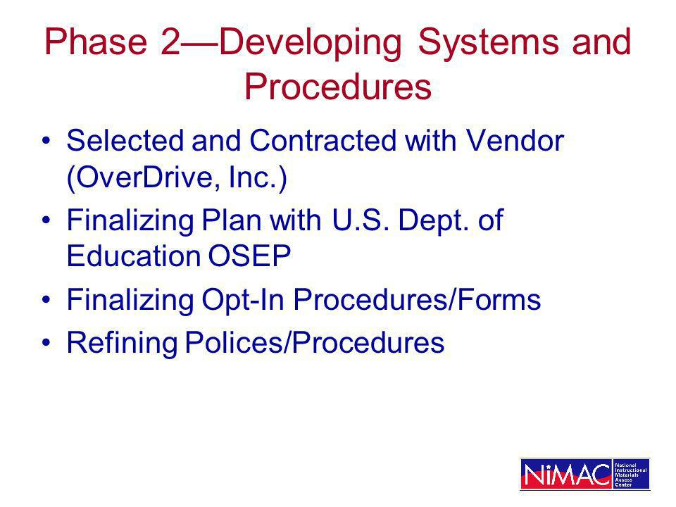 Phase 2Developing Systems and Procedures Selected and Contracted with Vendor (OverDrive, Inc.) Finalizing Plan with U.S.