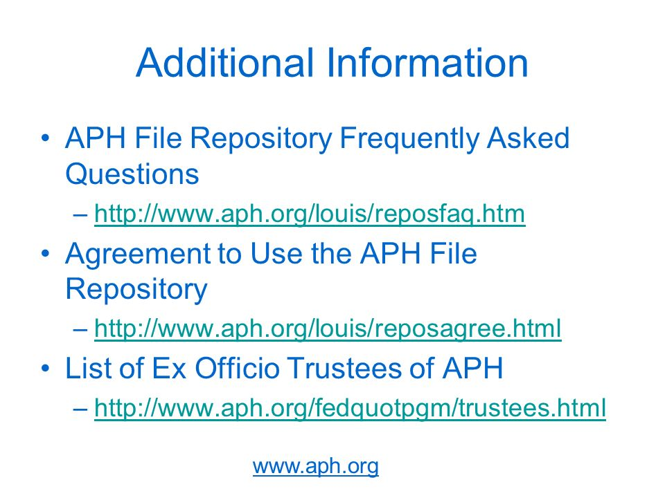 Additional Information APH File Repository Frequently Asked Questions –  Agreement to Use the APH File Repository –  List of Ex Officio Trustees of APH –