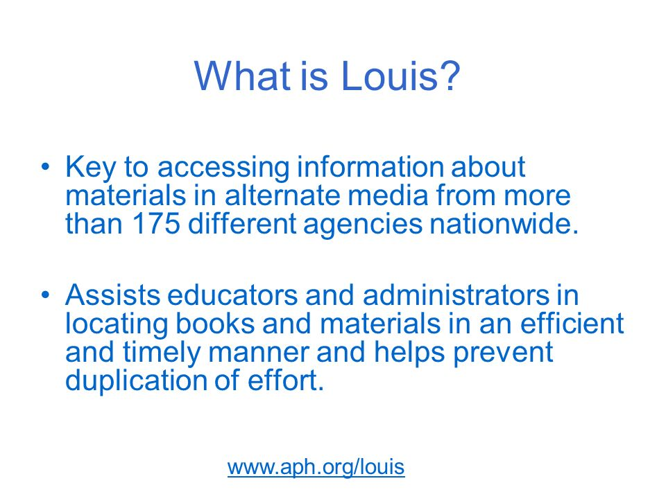 www.aph.org/louis What is Louis.