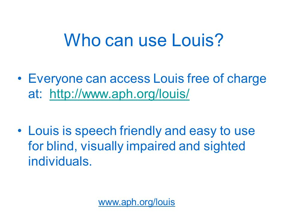 www.aph.org/louis Who can use Louis.