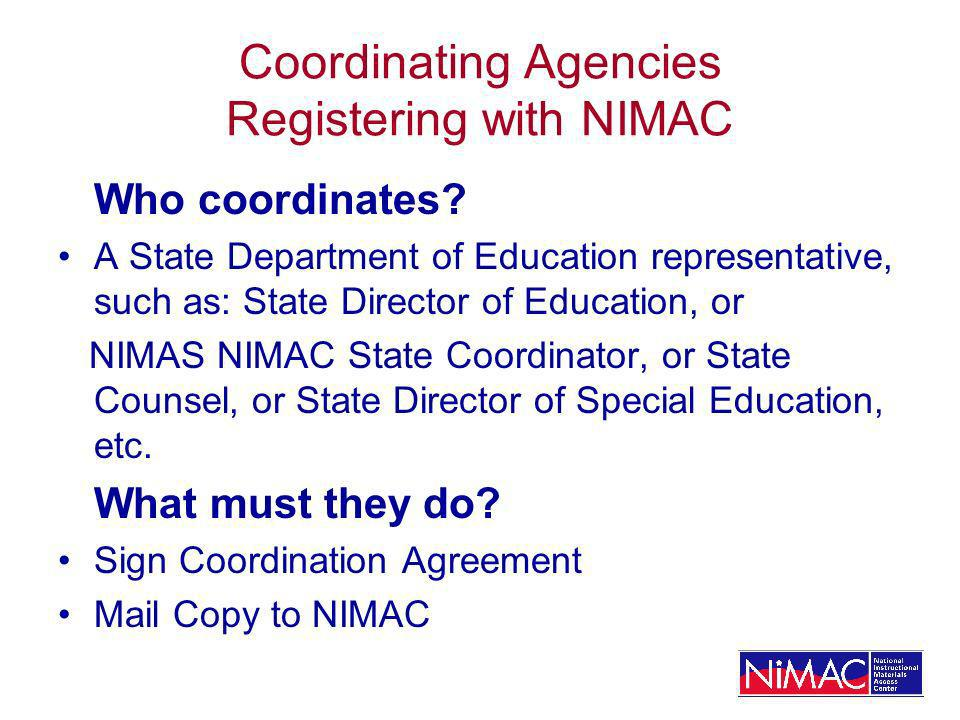 Coordinating Agencies Registering with NIMAC Who coordinates.