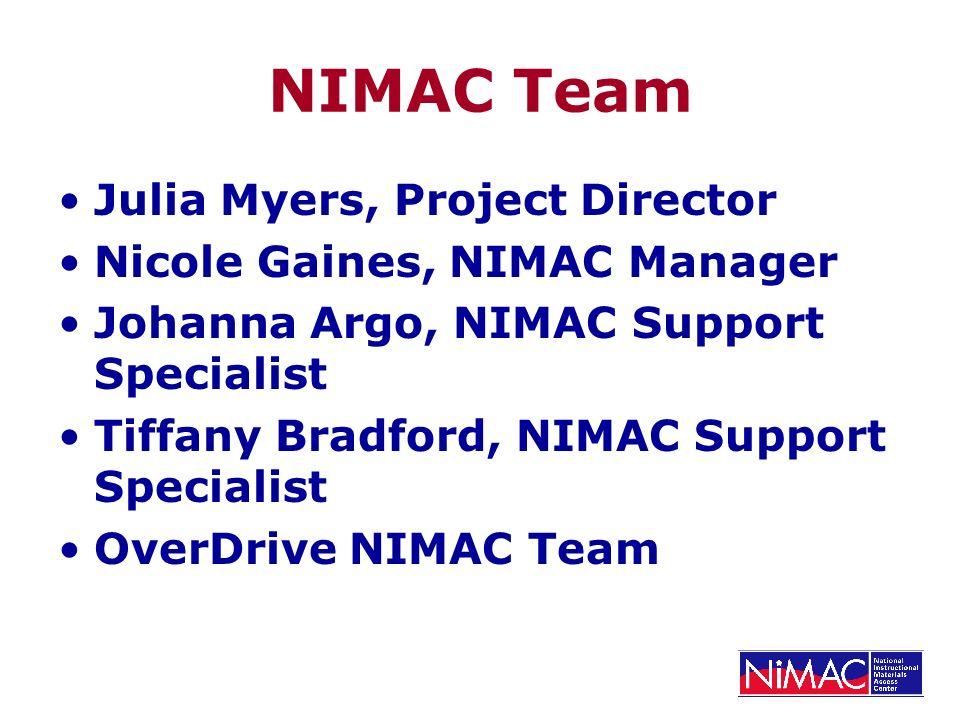 NIMAC Team Julia Myers, Project Director Nicole Gaines, NIMAC Manager Johanna Argo, NIMAC Support Specialist Tiffany Bradford, NIMAC Support Specialist OverDrive NIMAC Team