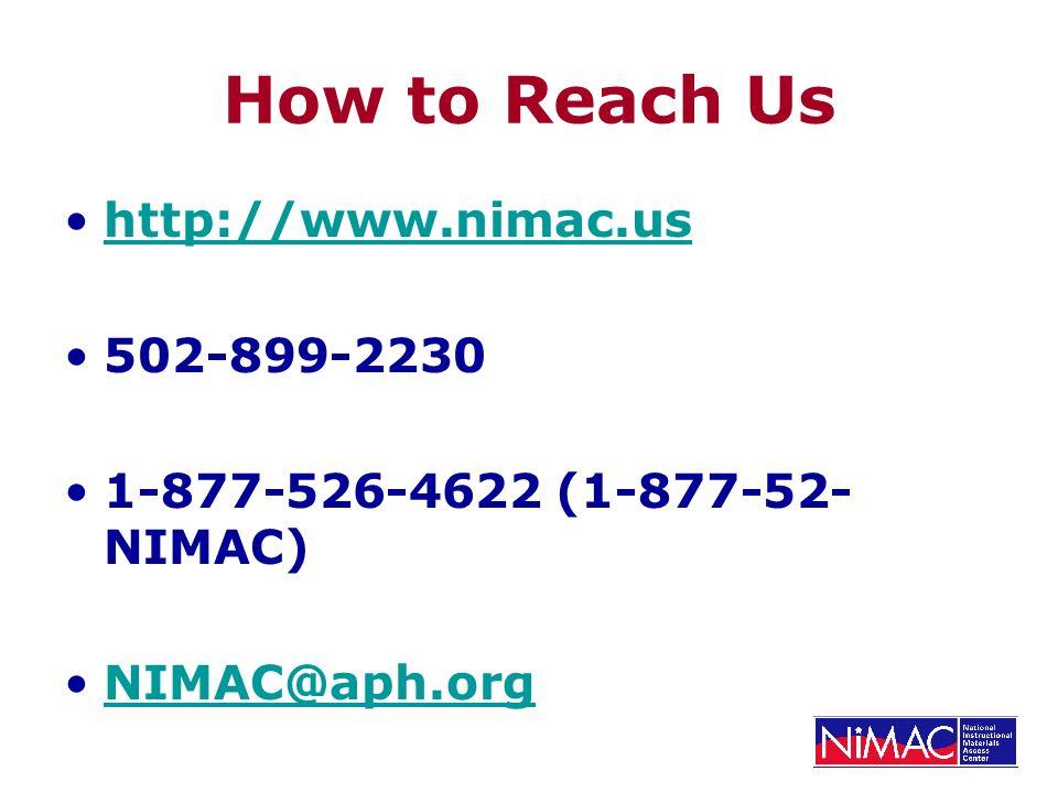 How to Reach Us http://www.nimac.us 502-899-2230 1-877-526-4622 (1-877-52- NIMAC) NIMAC@aph.org