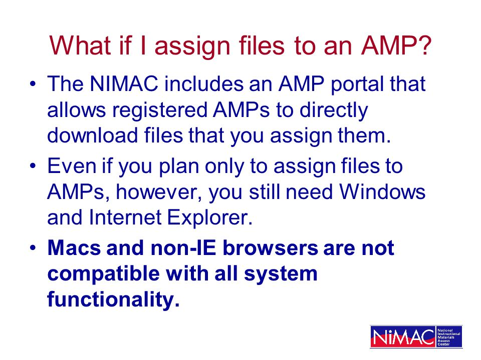 What if I assign files to an AMP? The NIMAC includes an AMP portal that allows registered AMPs to directly download files that you assign them. Even i