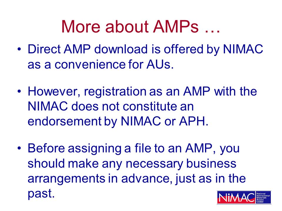 More about AMPs … Direct AMP download is offered by NIMAC as a convenience for AUs. However, registration as an AMP with the NIMAC does not constitute