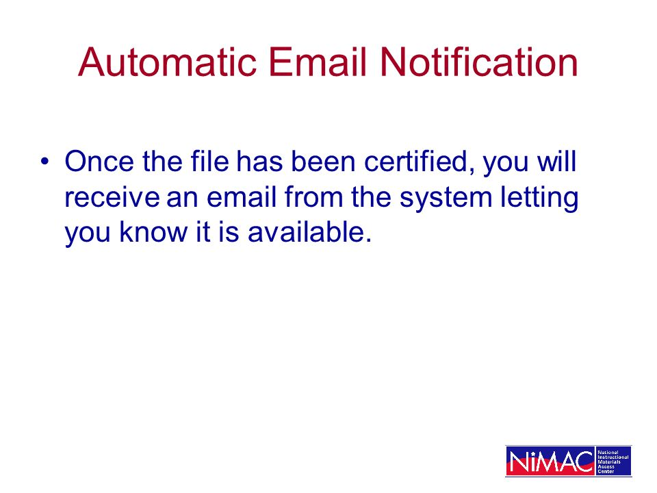 Automatic Email Notification Once the file has been certified, you will receive an email from the system letting you know it is available.