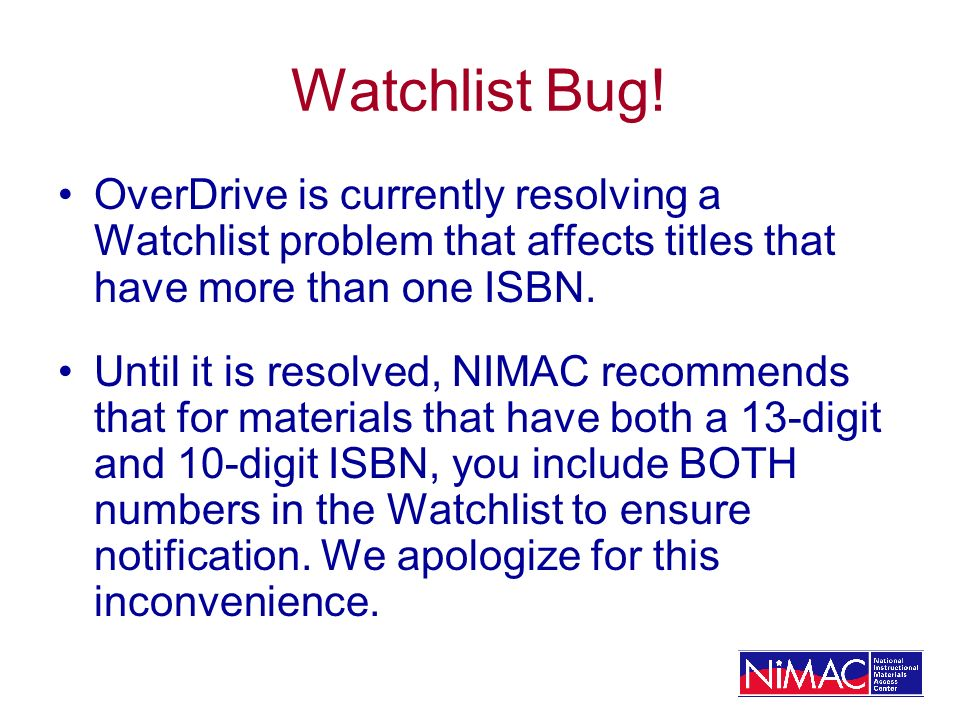 Watchlist Bug! OverDrive is currently resolving a Watchlist problem that affects titles that have more than one ISBN. Until it is resolved, NIMAC reco