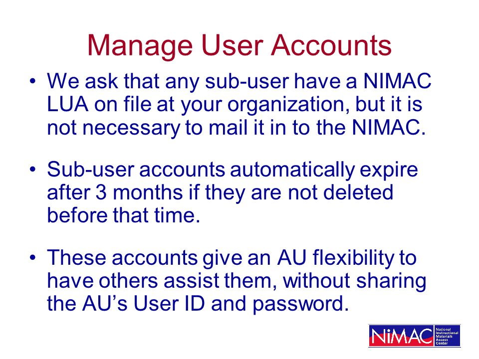 Manage User Accounts We ask that any sub-user have a NIMAC LUA on file at your organization, but it is not necessary to mail it in to the NIMAC. Sub-u