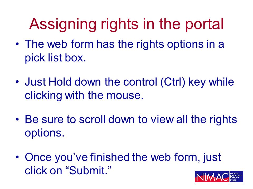 Assigning rights in the portal The web form has the rights options in a pick list box. Just Hold down the control (Ctrl) key while clicking with the m