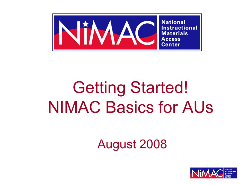 Getting Started! NIMAC Basics for AUs August 2008