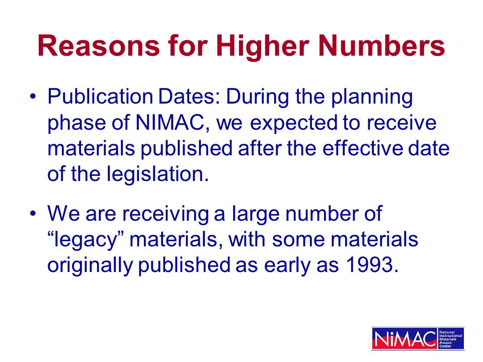 Reasons for Higher Numbers Publication Dates: During the planning phase of NIMAC, we expected to receive materials published after the effective date of the legislation.