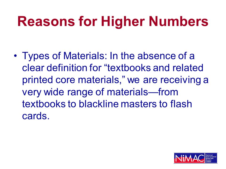 Reasons for Higher Numbers Types of Materials: In the absence of a clear definition for textbooks and related printed core materials, we are receiving