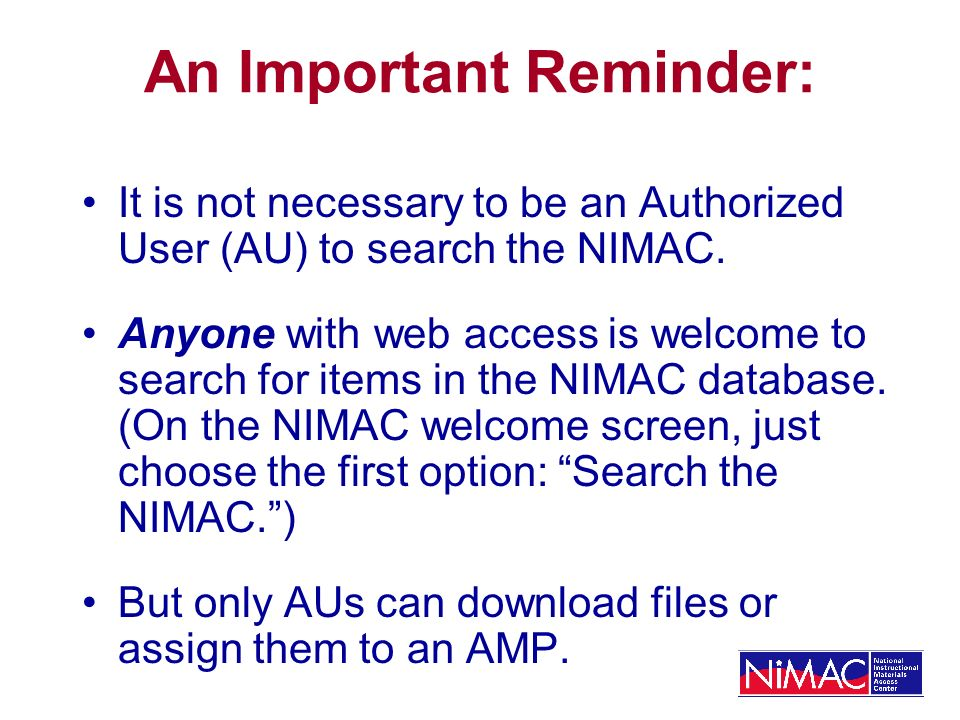 An Important Reminder: It is not necessary to be an Authorized User (AU) to search the NIMAC.
