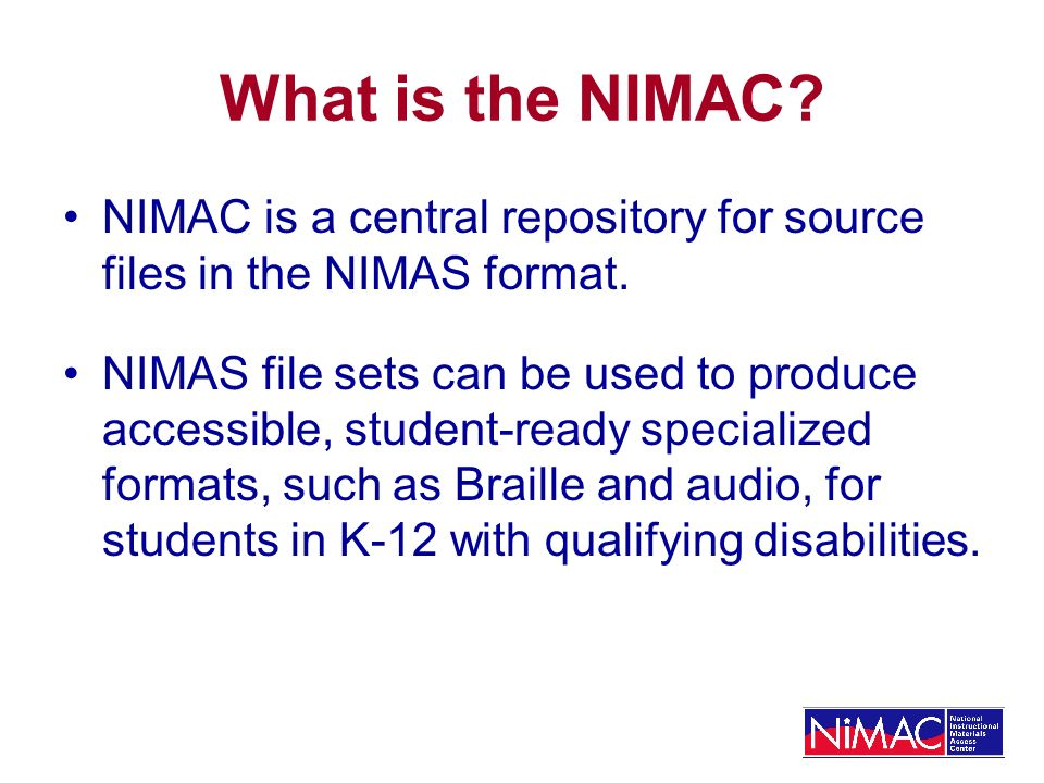 What is the NIMAC. NIMAC is a central repository for source files in the NIMAS format.
