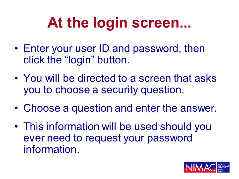 At the login screen... Enter your user ID and password, then click the login button. You will be directed to a screen that asks you to choose a securi