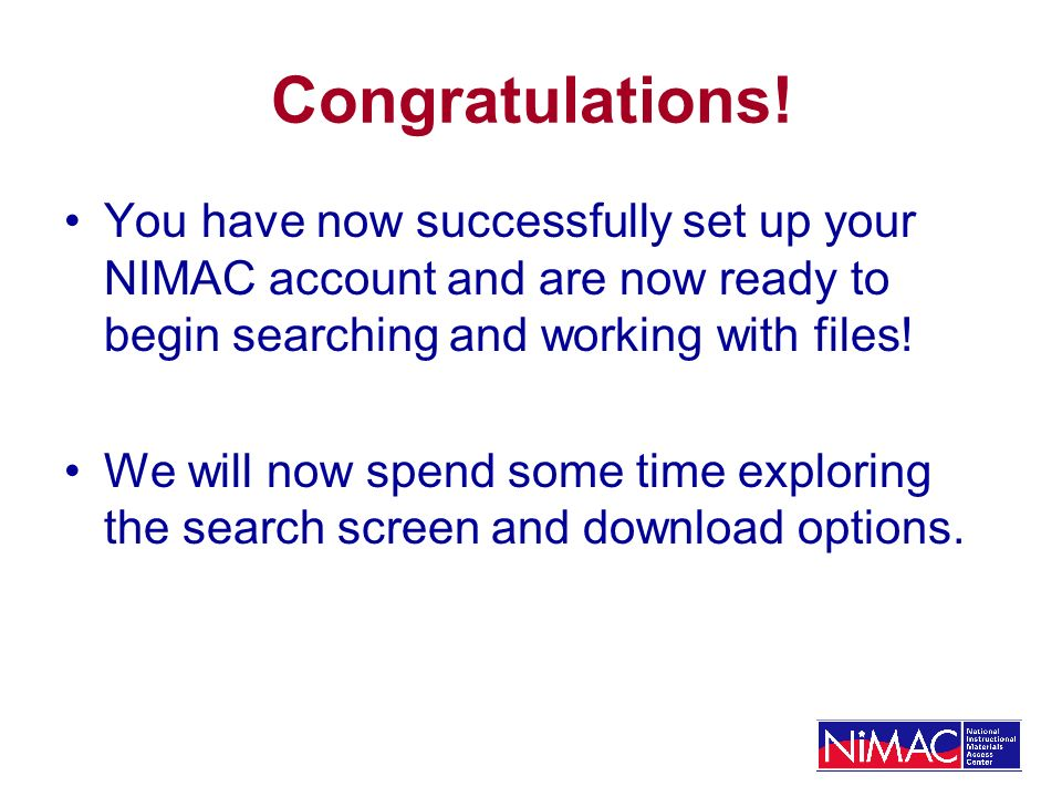 Congratulations! You have now successfully set up your NIMAC account and are now ready to begin searching and working with files! We will now spend so