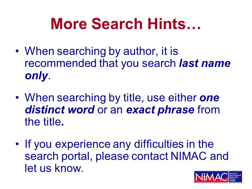 More Search Hints… When searching by author, it is recommended that you search last name only.