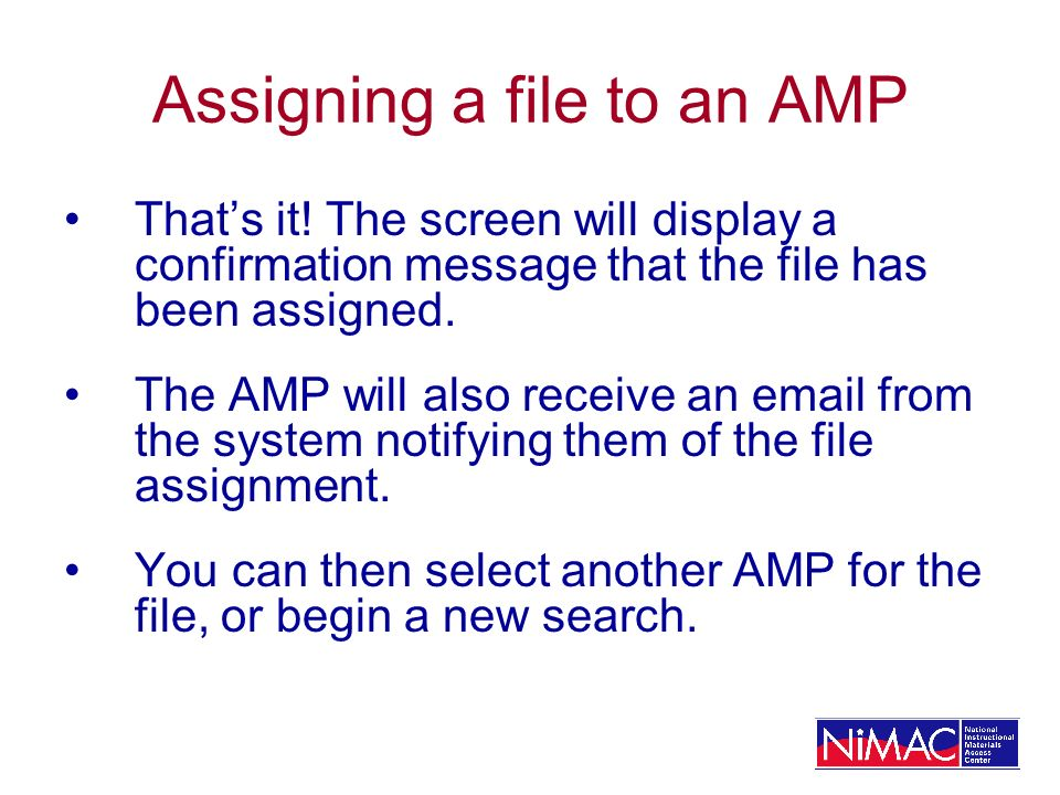 Assigning a file to an AMP Thats it! The screen will display a confirmation message that the file has been assigned. The AMP will also receive an emai