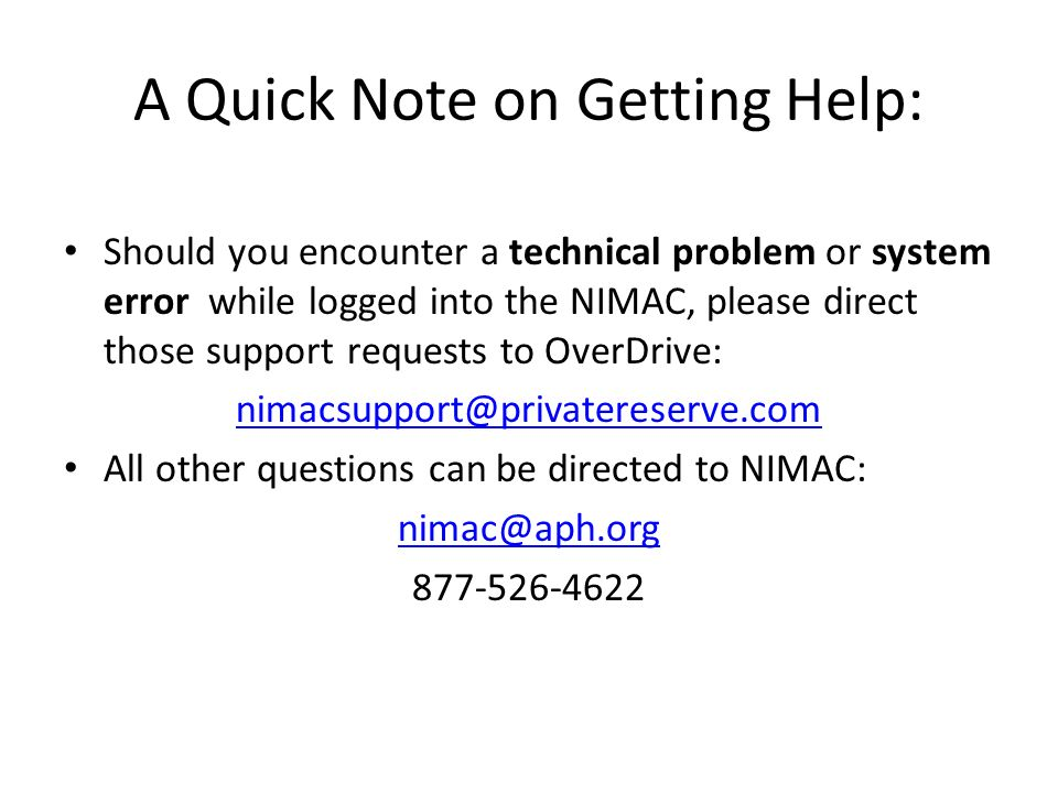 A Quick Note on Getting Help: Should you encounter a technical problem or system error while logged into the NIMAC, please direct those support reques