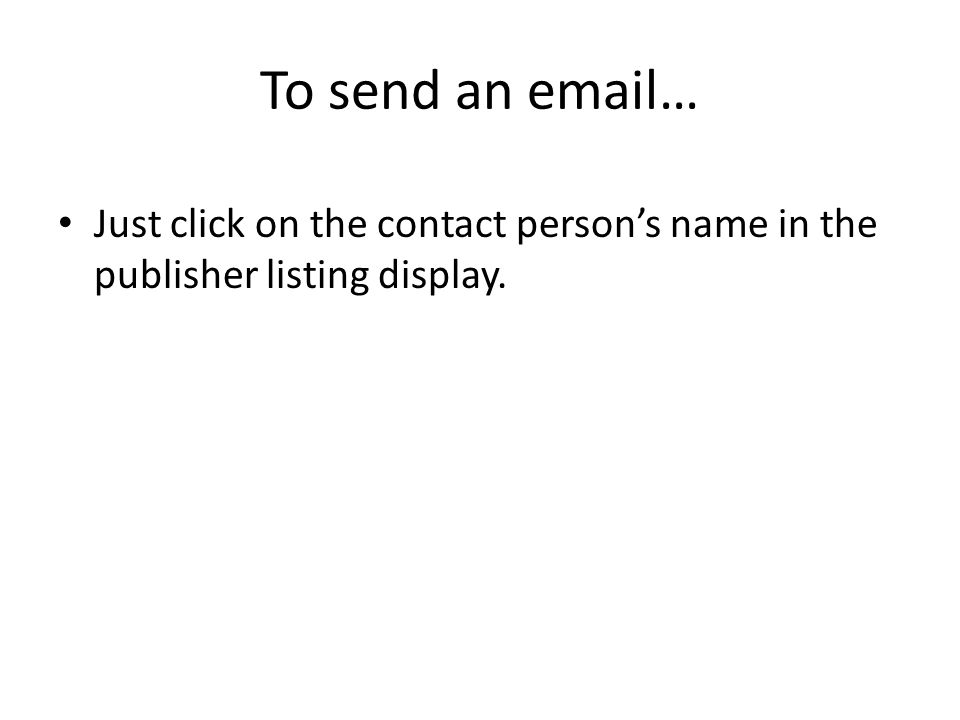 To send an email… Just click on the contact persons name in the publisher listing display.