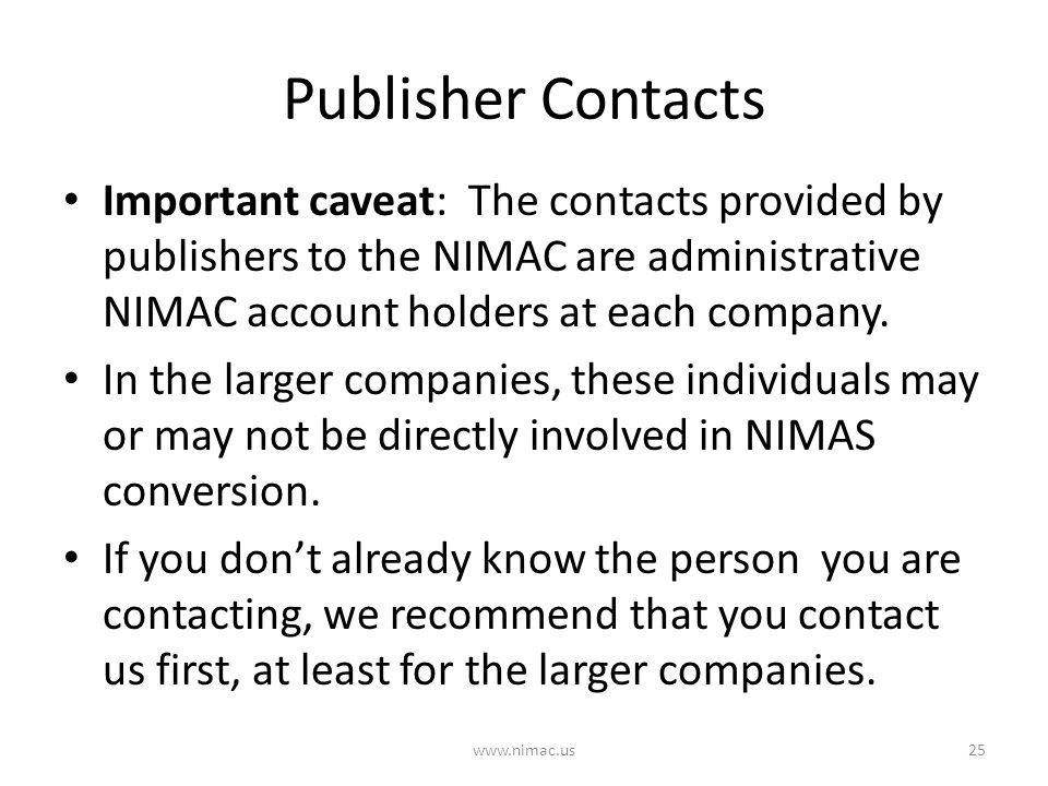 Publisher Contacts Important caveat: The contacts provided by publishers to the NIMAC are administrative NIMAC account holders at each company. In the