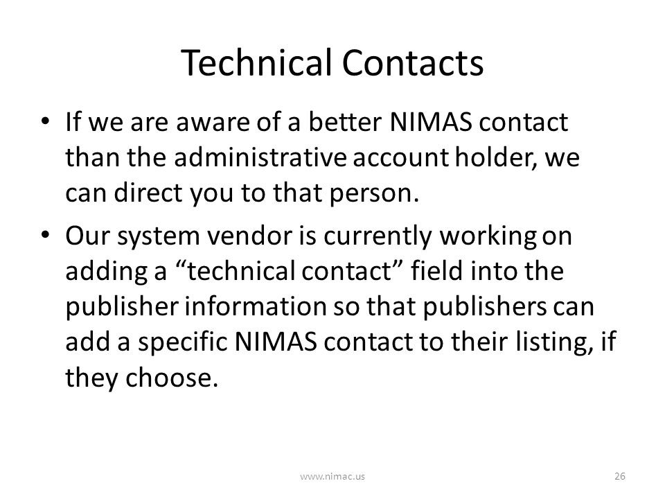 Technical Contacts If we are aware of a better NIMAS contact than the administrative account holder, we can direct you to that person. Our system vend