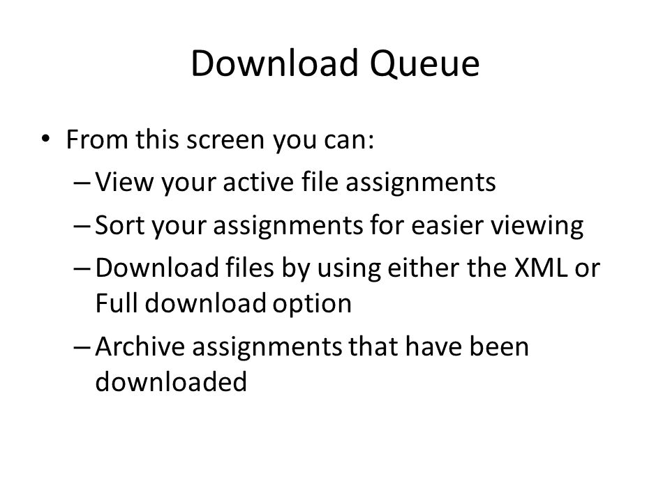 Download Queue From this screen you can: – View your active file assignments – Sort your assignments for easier viewing – Download files by using eith