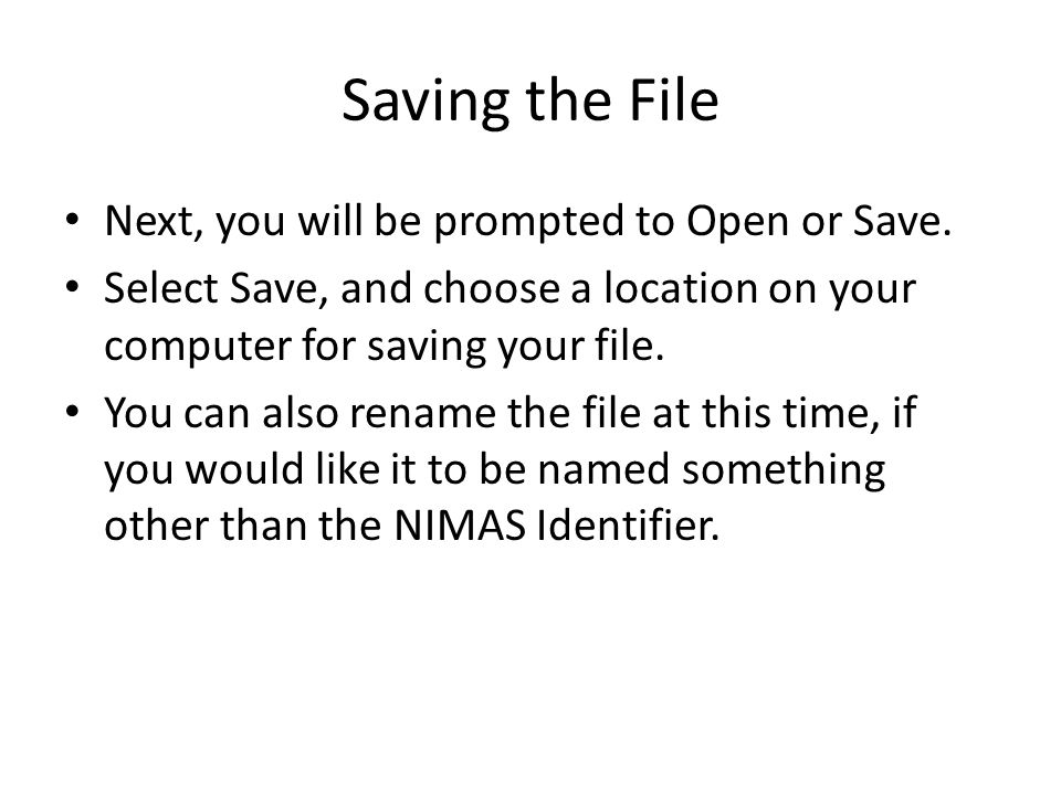 Saving the File Next, you will be prompted to Open or Save. Select Save, and choose a location on your computer for saving your file. You can also ren