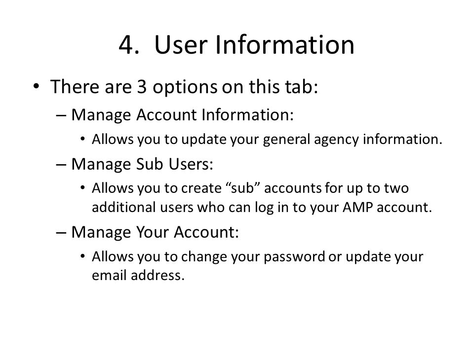 4. User Information There are 3 options on this tab: – Manage Account Information: Allows you to update your general agency information. – Manage Sub