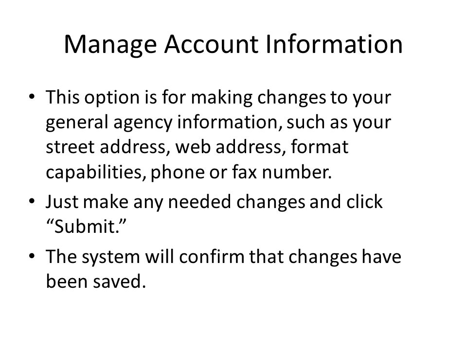 Manage Account Information This option is for making changes to your general agency information, such as your street address, web address, format capa