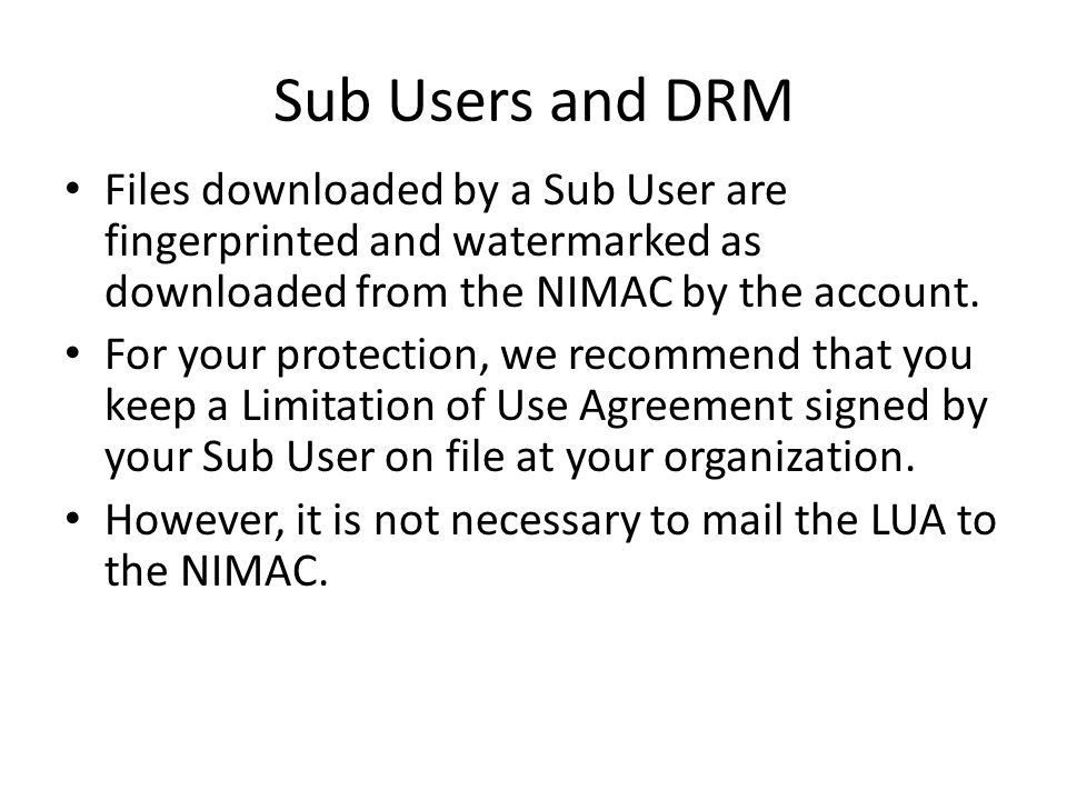 Sub Users and DRM Files downloaded by a Sub User are fingerprinted and watermarked as downloaded from the NIMAC by the account. For your protection, w