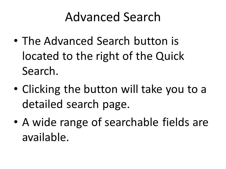Advanced Search The Advanced Search button is located to the right of the Quick Search.