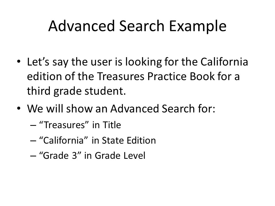 Advanced Search Example Lets say the user is looking for the California edition of the Treasures Practice Book for a third grade student.