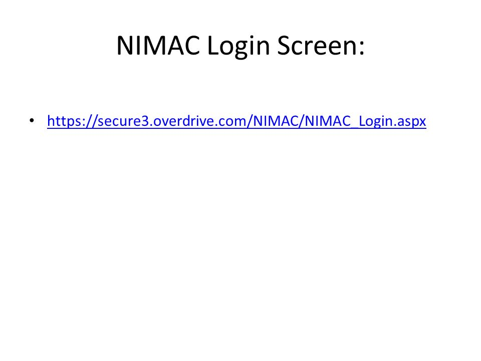 NIMAC Login Screen: https://secure3.overdrive.com/NIMAC/NIMAC_Login.aspx