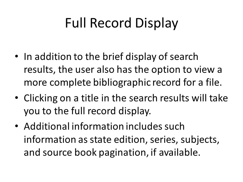 Full Record Display In addition to the brief display of search results, the user also has the option to view a more complete bibliographic record for a file.