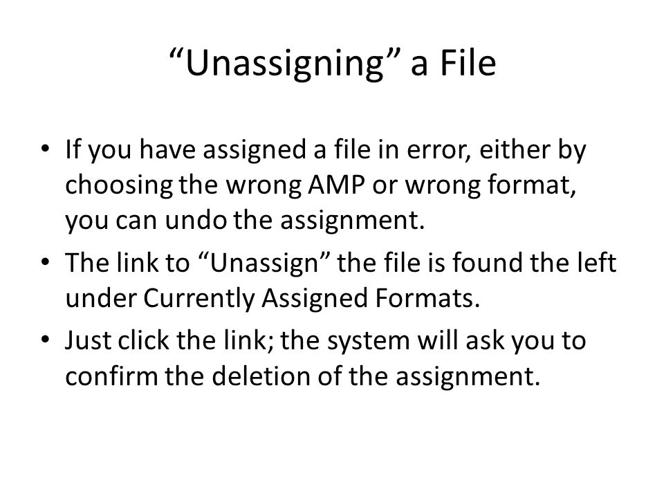 Unassigning a File If you have assigned a file in error, either by choosing the wrong AMP or wrong format, you can undo the assignment.