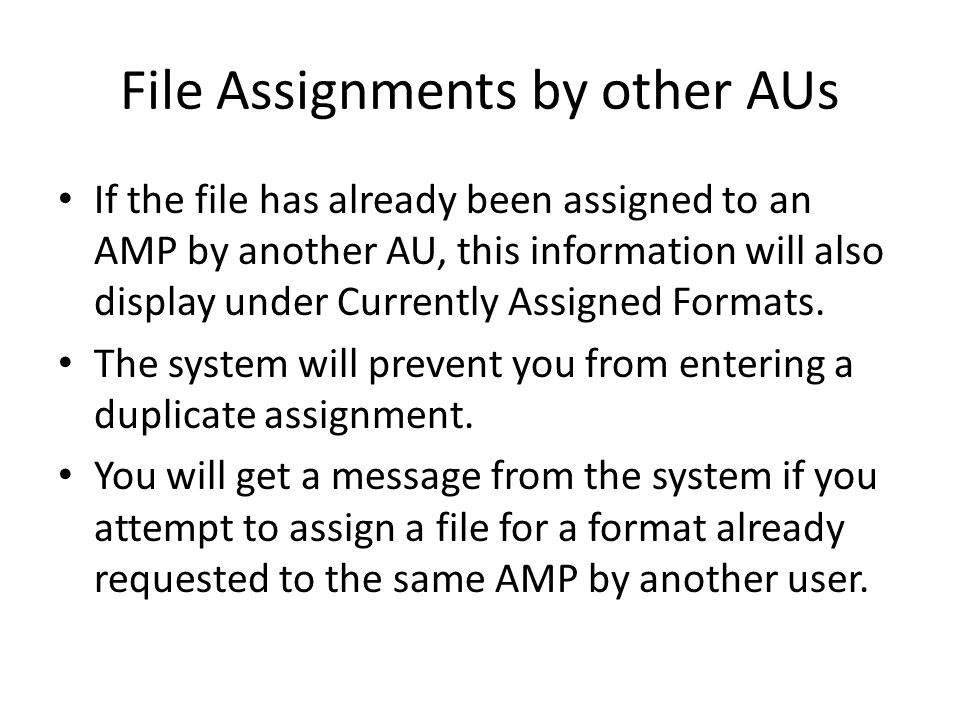 File Assignments by other AUs If the file has already been assigned to an AMP by another AU, this information will also display under Currently Assigned Formats.