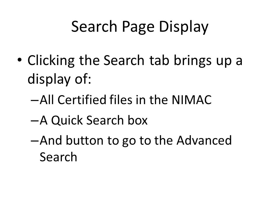 Search Page Display Clicking the Search tab brings up a display of: – All Certified files in the NIMAC – A Quick Search box – And button to go to the Advanced Search
